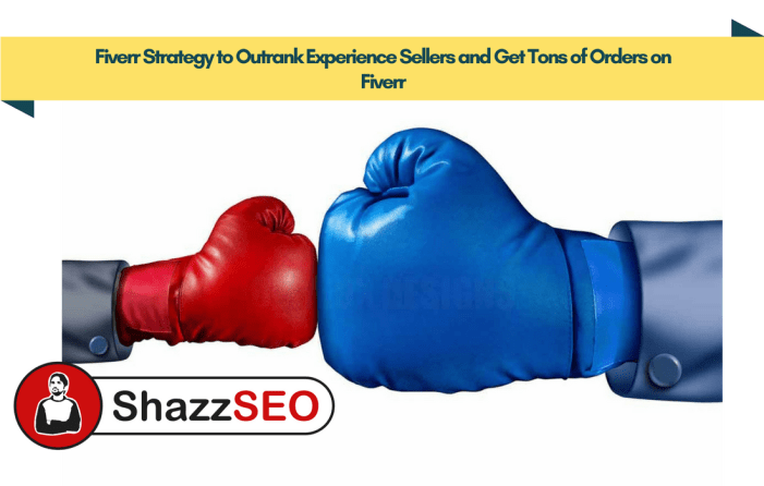Fiverr Strategy to Outrank Experience Sellers and Get Tons of Orders on Fiverr