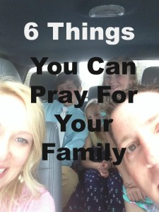 6 things you can pray for your family