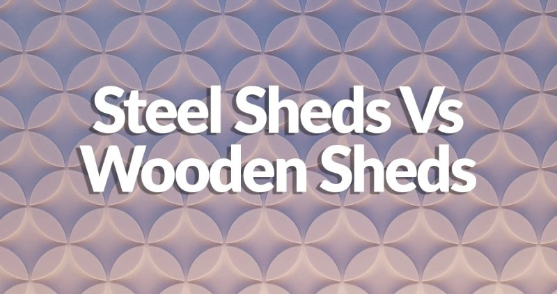 Steel Sheds Vs Wooden Sheds written on a textured background