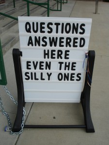 Questions answered here even the silly ones sign