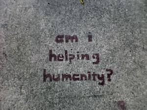 Am I helping humanity?