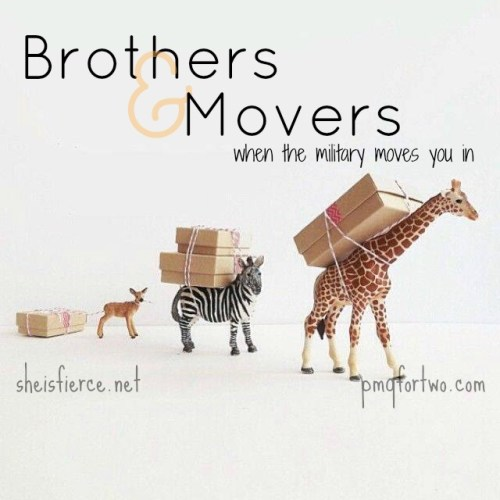 Brothers and Movers: When the military moves you in