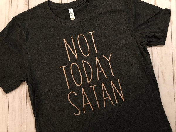 NOT TODAY SATAN