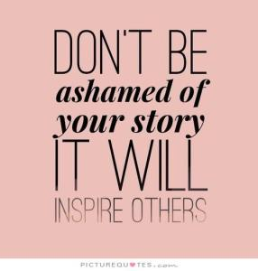 dont-be-ashamed-of-your-story-it-will-inspire-others-quote-1