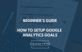 Beginners Guide- How to Setup Google Analytics Goals - Sheldon Payne