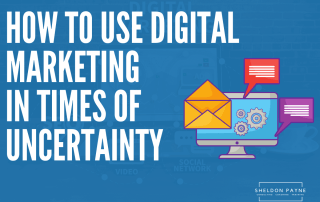 How to Use Digital Marketing in Times of Uncertainty - Sheldon Payne