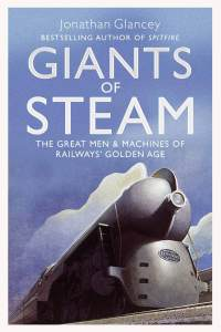 On the front cover of the book Giants of Steam by Jonathan Glancey a streamlined Class J3a Hudson locomotive races down the tracks, billowing white smoke against a blue sky.