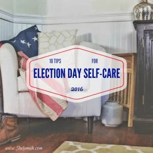 10 Tips for Election Day Self-Care