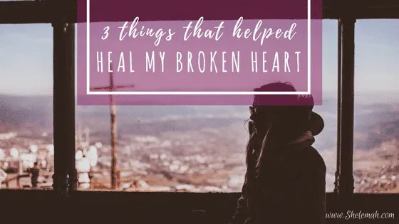 3 things that helped heal my broken heart