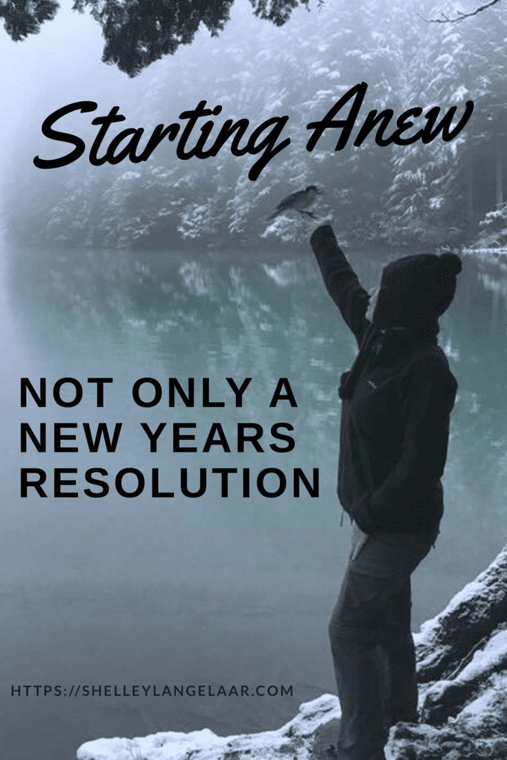 "Starting Anew – Not Only A ""New Years"" Resolution"