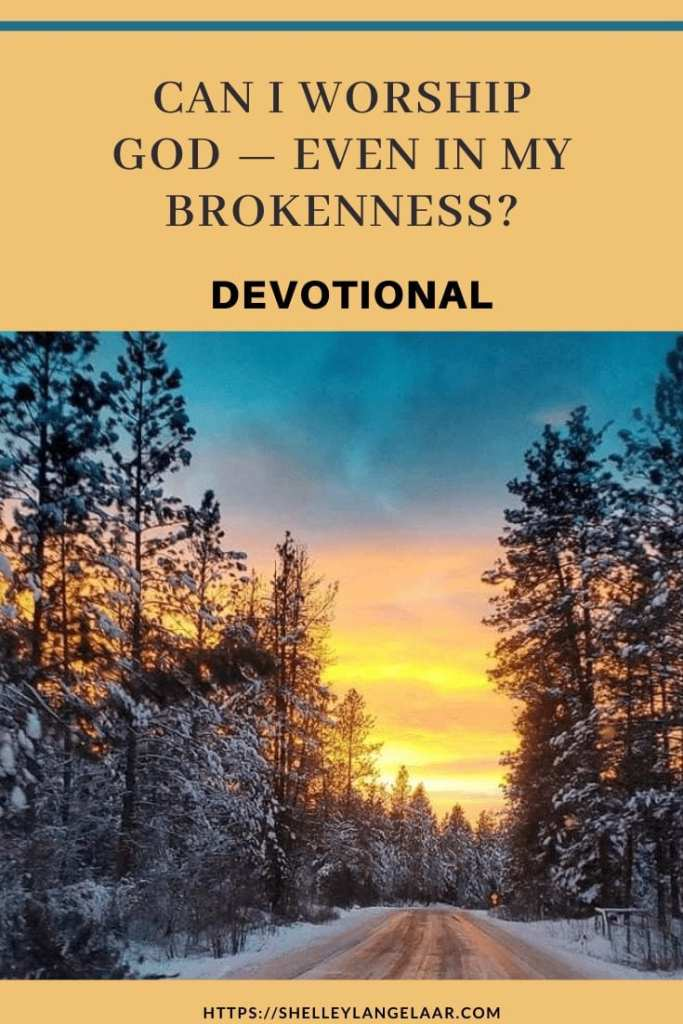 Christian Devotional - worshipping God through brokenness