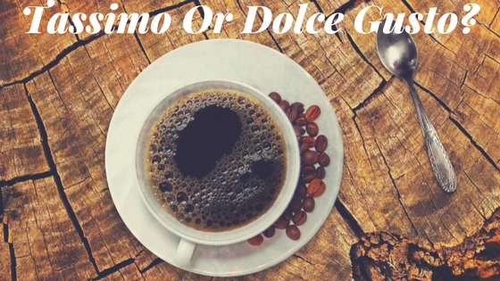 Tassimo or Dolce Gusto
