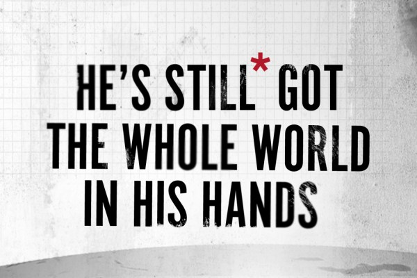 He's still got the whole world in his hands