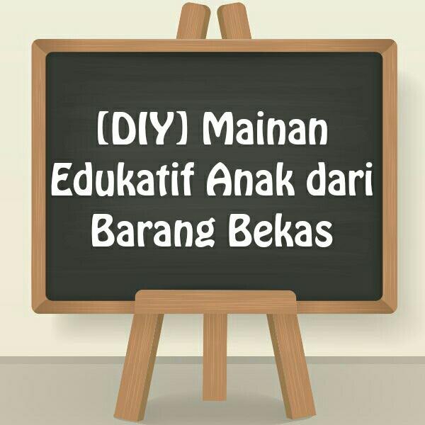 [DIY] Mainan Edukatif Anak dari Barang Bekas: Visual Motor Integration