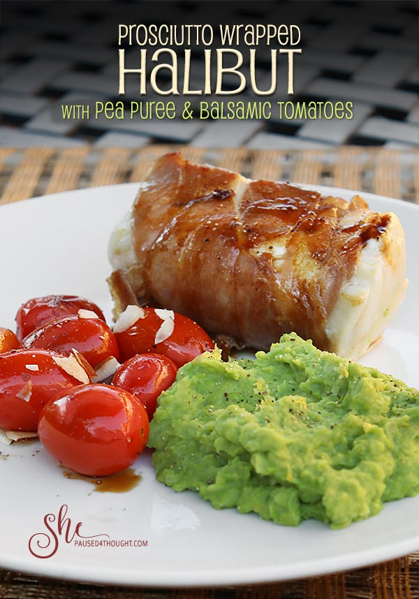 Prosciutto Wrapped Halibut with Pea Puree & Balsamic Tomatoes
