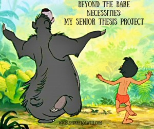Beyond the Bare Necessities: My Senior Thesis Project