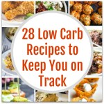 28 Low Carb Recipes to Keep You on Track