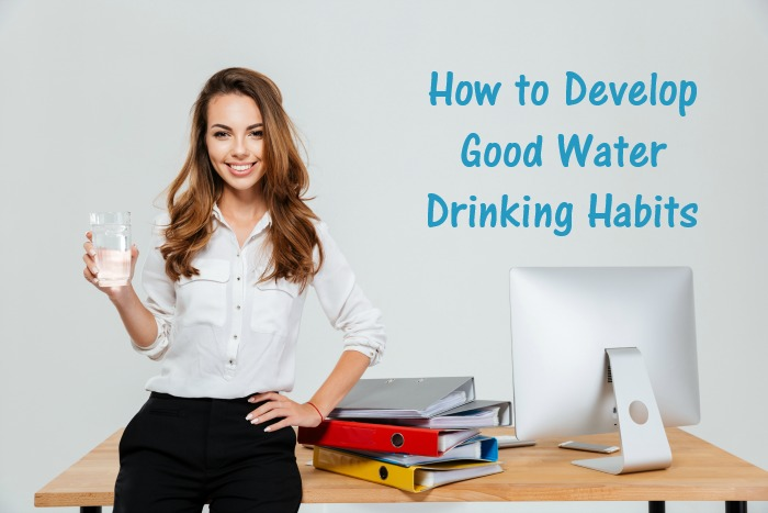How to Develop Good Water Drinking Habits