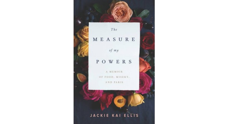 Book Review — The Measure of My Powers: A Memoir of Food, Misery and Paris