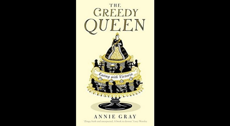 Book Review — The Greedy Queen – Eating With Victoria