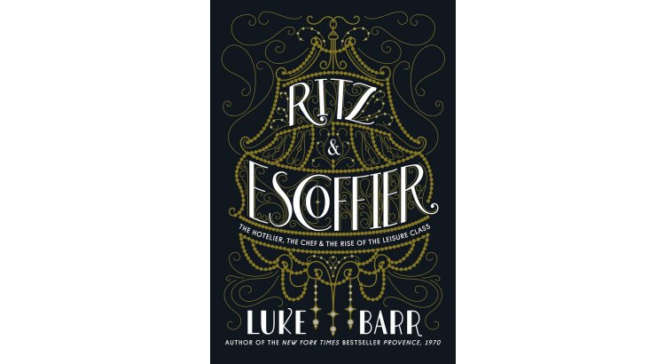 Book Review — Ritz and Escoffier: The Hotelier, the Chef and the Rise of the Leisure Class