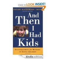 FREE Kindle Book: And Then I Had Kids: Encouragement for Mothers of Young Children
