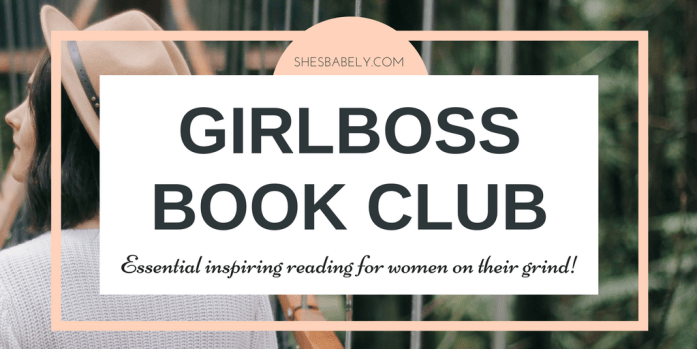 My Book Picks For GirlBosses! - girboss book club essential reading for women on their grind   www.shesbabely.com