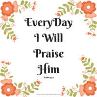 Everyday I will Praise Him! Whatever your circumstances are - Praise Him