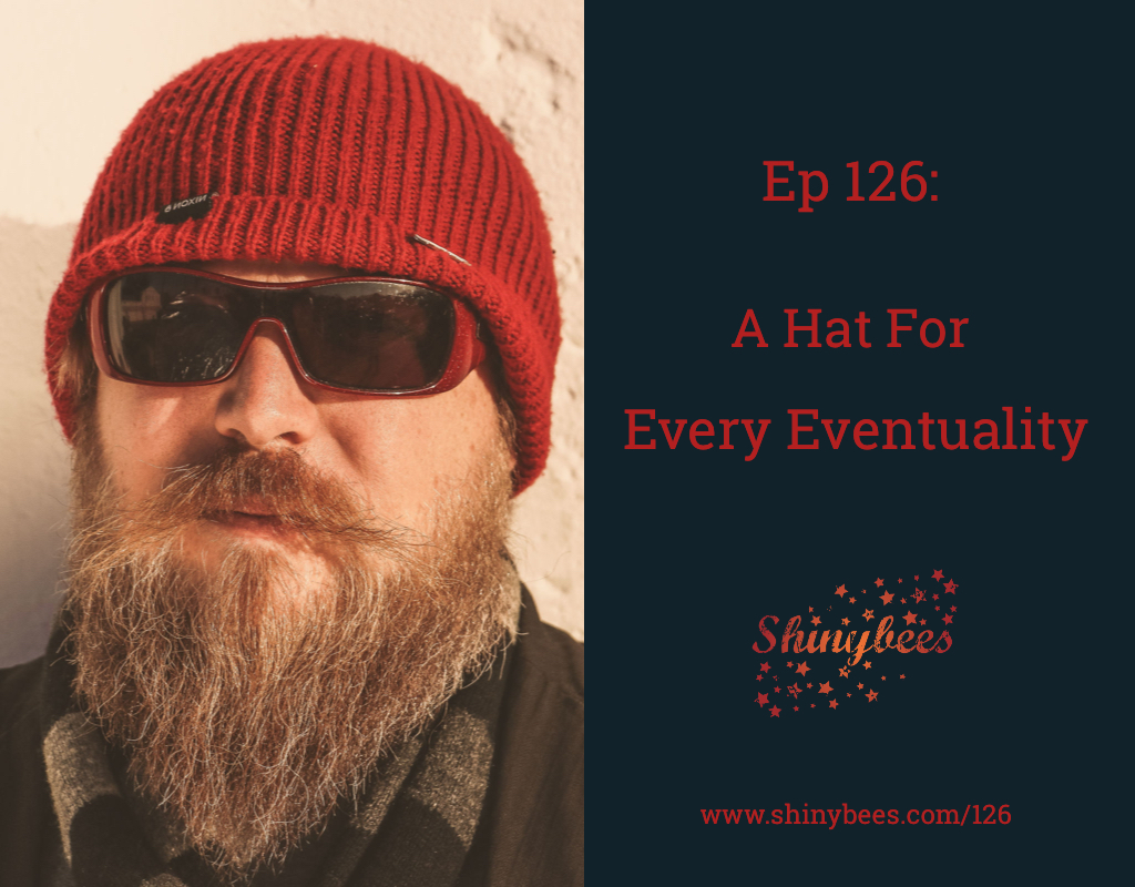 Ep 126 Shinybees Podcast A Hat For Every Eventuality