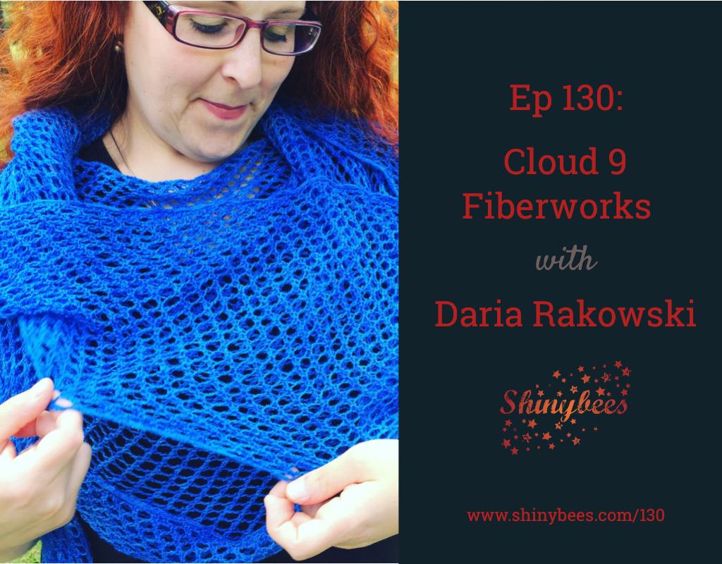 Ep 130 Shinybees Podcast Daria Rakowski Cloud 9 Fiberworks Winnipeg Canada