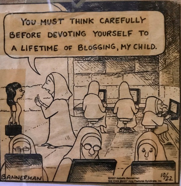 A cartoon placed on my desk by my colleague Amy when I began blogging.