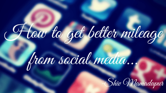 How to get better mileage from social media...