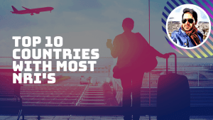 top countries with highest and most number of nris - Top 10 countries with Most NRI's