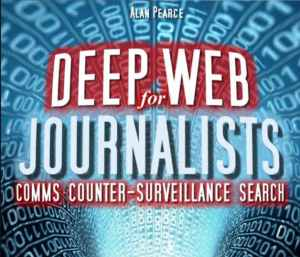 Deep Web for Journalists, by Alan Pearce