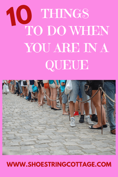 THINGS TO DO WHEN YOU ARE IN A QUEUE