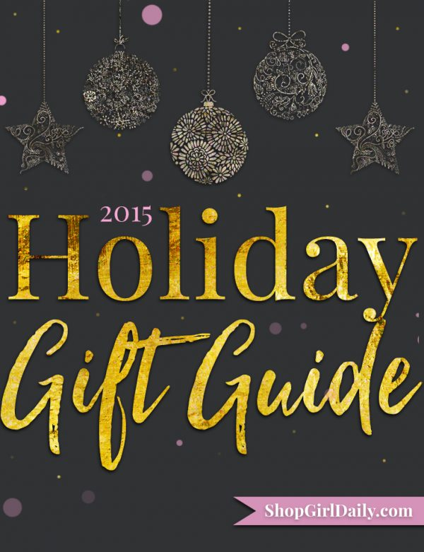 2015 Holiday Gift Guide from ShopGirlDaily.com - Gifts for Men, Gifts for Women, Gifts for Kids - Christmas gift ideas for everyone on your list!