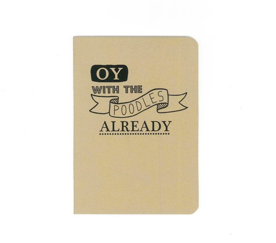Oy with the Poodles Already Notebook