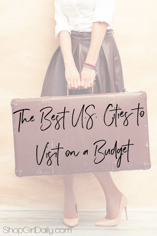 The Best U.S. Cities to Visit on a Budget   ShopGirlDaily.com