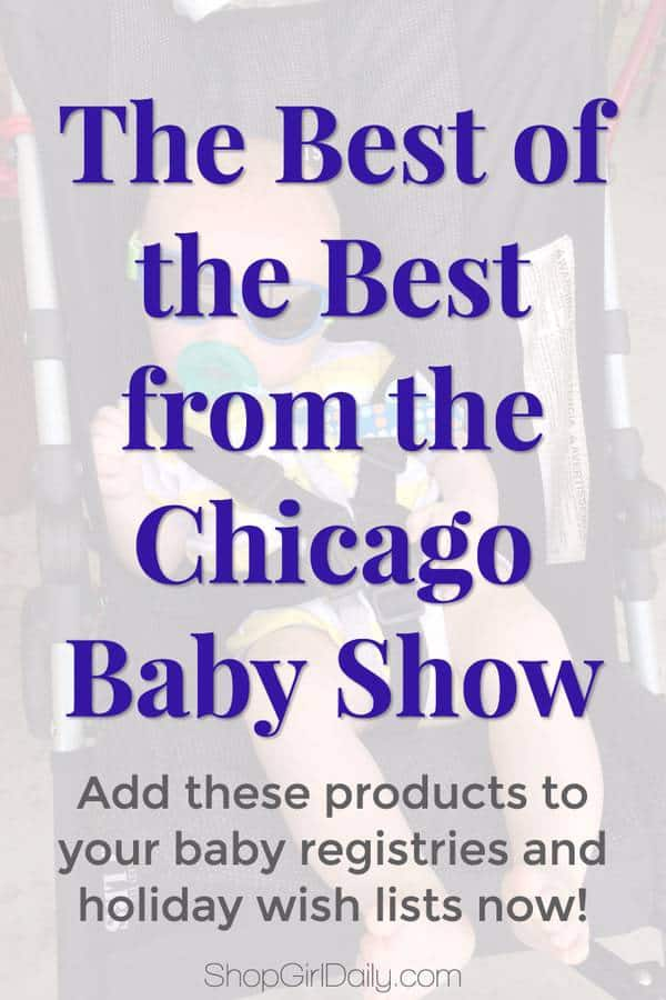 The Chicago Baby Show was an excellent opportunity for parents and parents-to-be to learn more about and test drive new baby items. While there were many great brands in attendance, below you'll find the products that really caught my eye.