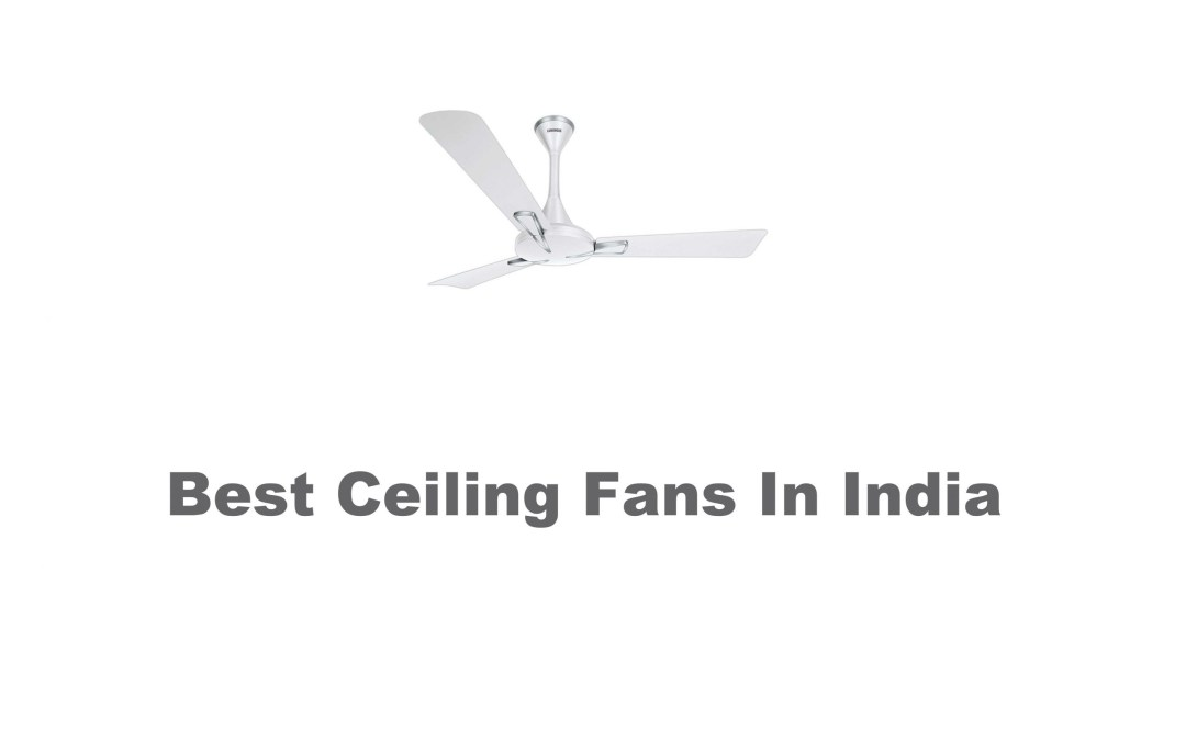 10 Best Ceiling Fans to Buy In India in 2021