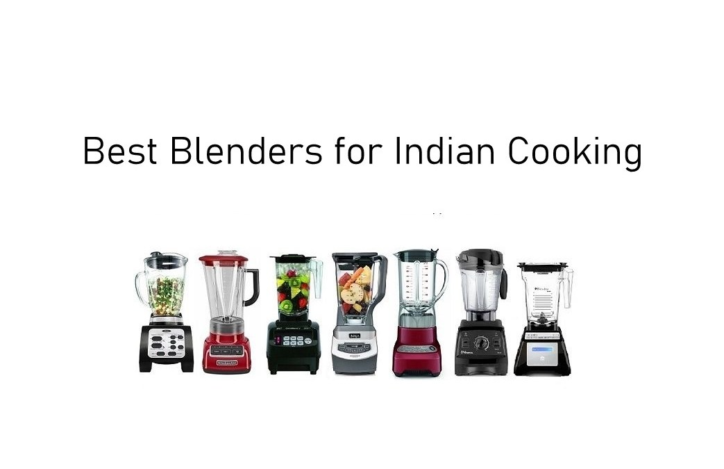 Best Blenders for Indian Cooking in 2021