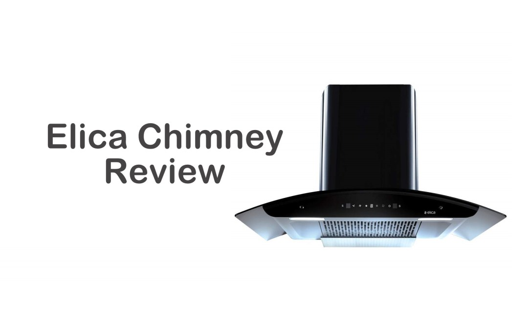 Elica Chimney Review | Best Chimney to Buy