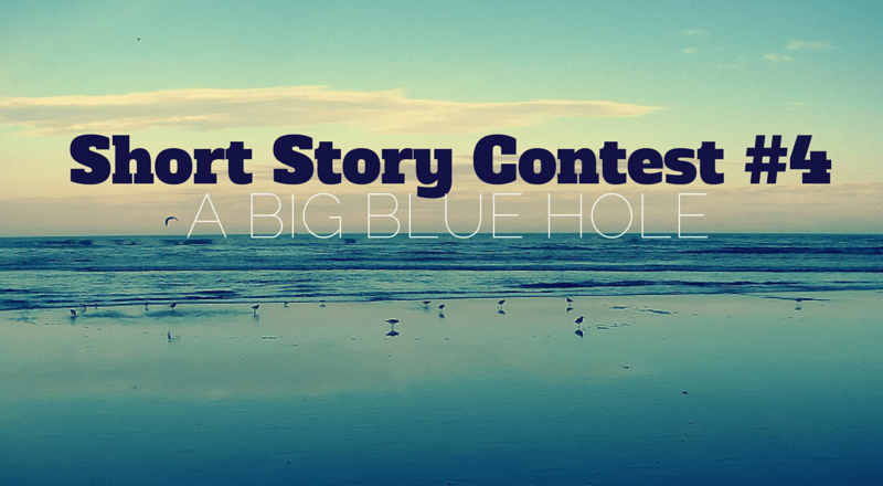 Short Story Contest #4: A Big Blue Hole