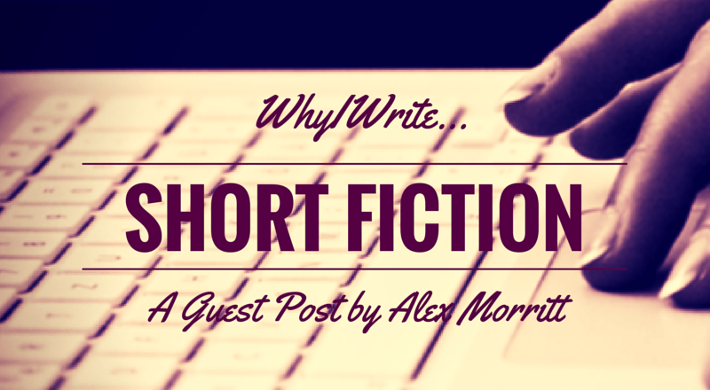 Why I Write Short Fiction: A Guest Post by Alex Morritt