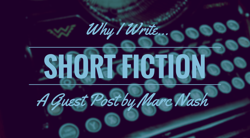Why I Write Short Fiction: A Guest  Post by Marc Nash