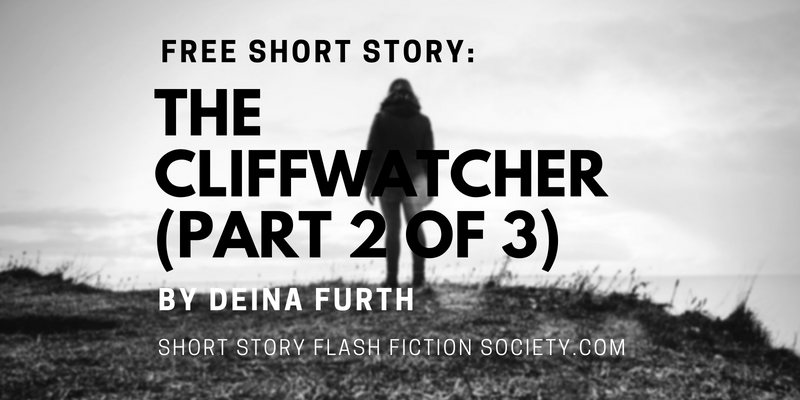THE CLIFFWATCHER: A Short Story by Deina Furth (Part 2 of 3)