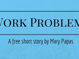 work-problems-a-free-short-story-by-mary-papas