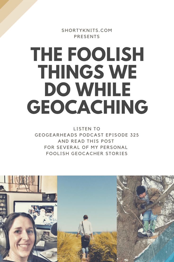 shortyknits foolish geocachers