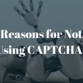 Reasons for Not Using CAPTCHAs