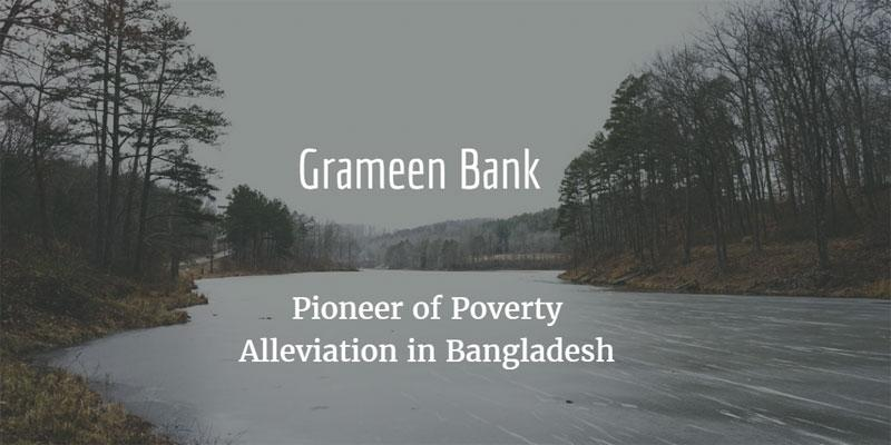Grameen Bank – Pioneer of Poverty Alleviation in Bangladesh